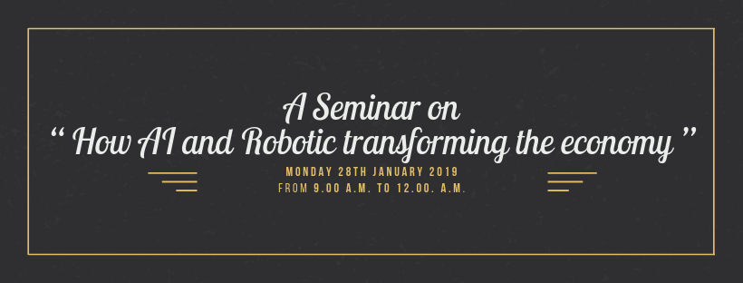 """Present A Seminar on """" How AI and Robotic transforming the economy """""""
